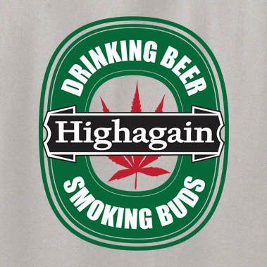 High Again T Shirt Drug Weed Funny MMA Drinking heineken